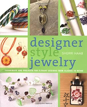 Designer Style Jewelry: Techniques and Projects for Elegant Designs from Classic to Retro 9780823026012