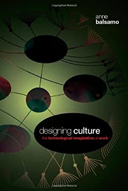 Designing Culture: The Technological Imagination at Work [With DVD] 9780822344452
