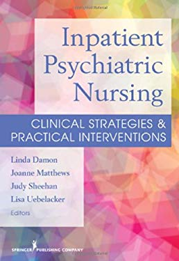 Inpatient Psychiatric Nursing: Clinical Strategies & Practical Interventions 9780826109712