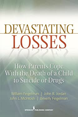 Devastating Losses: How Parents Cope with the Death of a Child to Suicide or Drugs 9780826107466