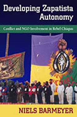 Developing Zapatista Autonomy: Conflict and Ngo Involvement in Rebel Chiapas 9780826345844