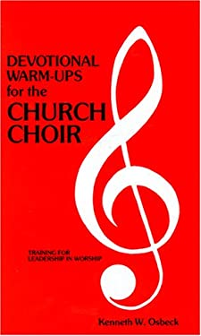 Devotional Warm-Ups for the Church Choir: Weekly Devotional Lessons and Discussions for Choir Members to Provide Training in Leadership and Worship