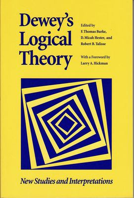 Dewey's Logical Theory: New Studies and Interpretations 9780826513946