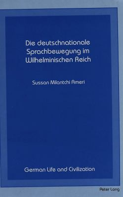 Die Deutschnationale Sprachbewegung Im Wilhelminischen Reich 9780820411194