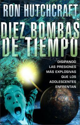 Diez Bombas de Tiempo: Disipando las Presiones Mas Explosivas Que los Adolescentes Enfrentan 9780829736762