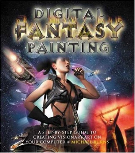 Digital Fantasy Painting: A Step-By-Step Guide to Creating Visionary Art on Your Computer 9780823015740