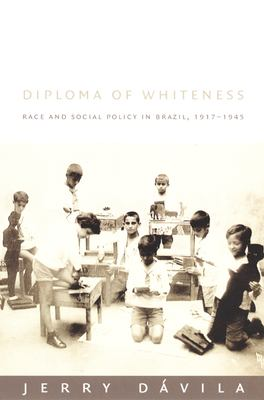 Diploma of Whiteness: Race and Social Policy in Brazil, 1917-1945 9780822330707