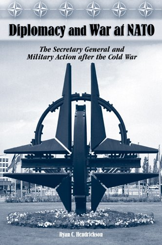 Diplomacy and War at NATO: The Secretary General and Military Action After the Cold War 9780826216359