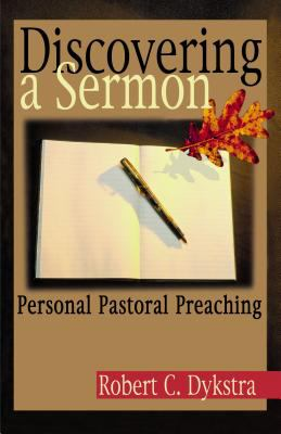 Discovering a Sermon: Personal Pastoral Preaching 9780827206274