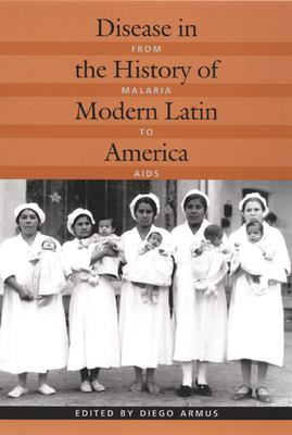 Disease in the History of Modern Latin America: From Malaria to AIDS 9780822330691