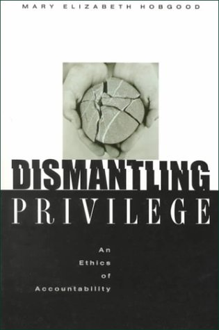 Dismantling Privilege: An Ethics of Accountability 9780829813746