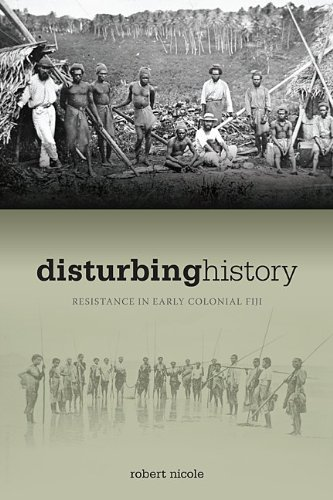 Disturbing History: Resistance in Early Colonial Fiji 9780824832919