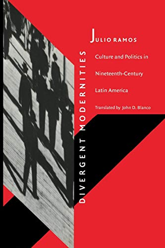 Divergent Modernities: Culture and Politics in Nineteenth-Century Latin America 9780822319900