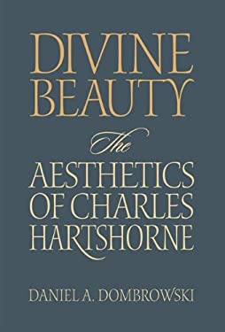 Divine Beauty Divine Beauty: The Aesthetics of Charles Hartshorne the Aesthetics of Charles Hartshorne 9780826514400