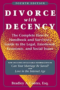 Divorce with Decency 4th: The Complete How-To Handbook and Survivors Guide to the Legal, Emotional, Economic, and Social Issues 9780824836597