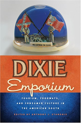 Dixie Emporium: Tourism, Foodways, and Consumer Culture in the American South 9780820331690