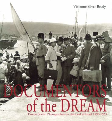 Documentors of the Dream: Pioneer Jewish Photographers in the Land of Israel 1890-1933 - Silver-Brody, Vivienne / Silver-Brady, Vivienne