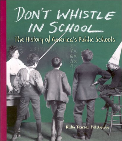 Don't Whistle in School: The History of America's Public Schools 9780822517450