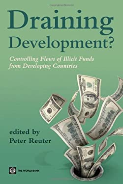 Draining Development?: Controlling Flows of Illicit Funds from Developing Countries 9780821388693