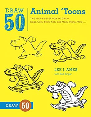Draw 50 Animal 'Toons: The Step-By-Step Way to Draw Dogs, Cats, Birds, Fish, and Many, Many, More... 9780823085774