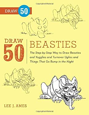 Draw 50 Beasties: The Step-By-Step Way to Draw 50 Beasties and Yugglies and Turnover Uglies and Things That Go Bump in the Night 9780823085828