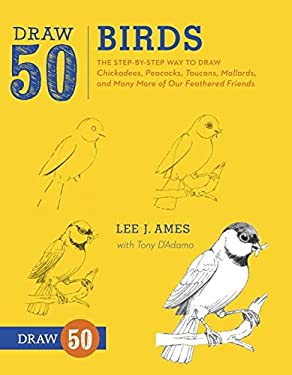 Draw 50 Birds: The Step-By-Step Way to Draw Chickadees, Peacocks, Toucans, Mallards, and Many More of Our Feathered Friends 9780823085989