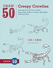 Draw 50 Creepy Crawlies: The Step-By-Step Way to Draw Bugs, Slugs, Spiders, Scorpions, Butterflies, and Many More... 18611532