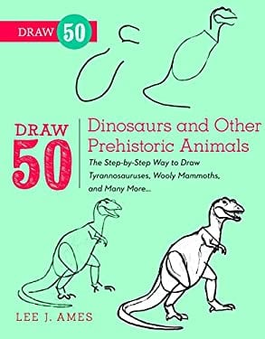 Draw 50 Dinosaurs and Other Prehistoric Animals : The Step-by-Step Way to Draw Tyrannosauruses, Wooly Mammoths, and Many More...