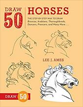 Draw 50 Horses: The Step-By-Step Way to Draw Broncos, Arabians, Thoroughbreds, Dancers, Prancers, and Many More... 16804964