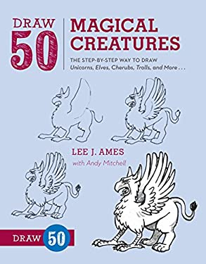 Draw 50 Magical Creatures: The Step-By-Step Way to Draw Unicorns, Elves, Cherubs, Trolls, and Many More 9780823086108