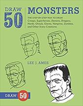 Draw 50 Monsters: The Step-by-step Way to Draw Creeps, Superheroes, Demons, Dragons, Nerds, Ghouls, Giants, Vampires, Zombies and 19230156