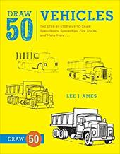 Draw 50 Vehicles: The Step-By-Step Way to Draw Speedboats, Spaceships, Fire Trucks, and Many More... 16466475