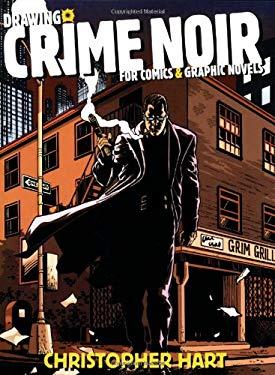 Drawing Crime Noir for Comics & Graphic Novels 9780823023998