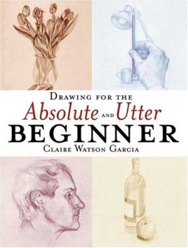 Drawing for the Absolute and Utter Beginner 9780823013951
