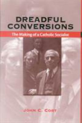 Dreadful Conversions: The Making of a Catholic Socialist 9780823222568