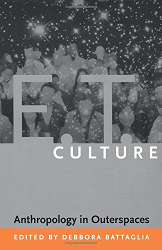 E.T. Culture: Anthropology in Outerspaces 9780822336211