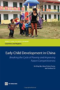 Early Child Development in China: Breaking the Cycle of Poverty and Improving Future Competitiveness 9780821395646