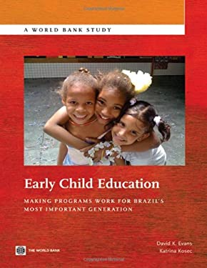 Early Child Education: Making Programs Work for Brazil's Most Important Generation 9780821389317
