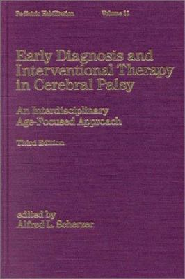 Early Diagnosis and Interventional Therapy in Cerebral Palsy: An Interdisciplinary Age-Focused Approach, Third Edition 9780824760069