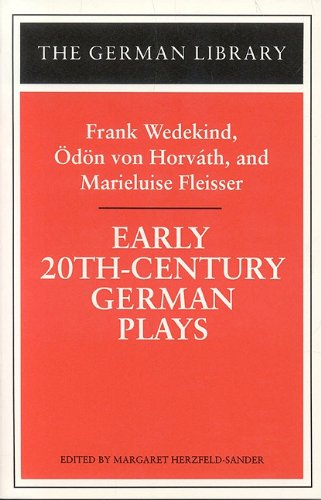 Early 20th-Century German Plays: Frank Wedekind, Odon Von Horvath, and Marieluise Fleisser - Wedekind, Frank / Von Horvath, Odon / Horvath, Odon Von