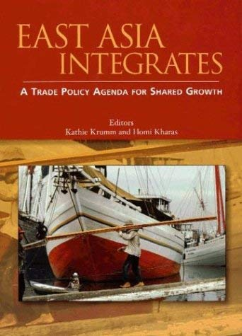 East Asia Integrates: A Trade Policy Agenda for Shared Growth 9780821355145