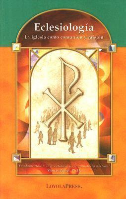 Eclesiologia: La Iglesia Como Comunion y Mision 9780829423754