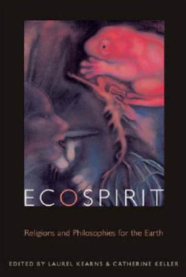 Ecospirit: Religions and Philosophies for the Earth 9780823227464