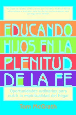 Educando Hijos en la Plenitud de la Fe: Oportunidades Ordinarias Para Nutrir la Espiritualidad del Hogar 9780829422146