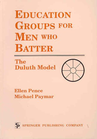 Education Groups for Men Who Batter: The Duluth Model 9780826179906