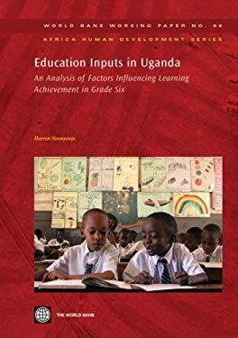Education Inputs in Uganda: An Analysis of Factors Influencing Learning Achievement in Grade Six 9780821370568