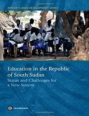 Education in the Republic of South Sudan: Status and Challenges for a New System 9780821388914