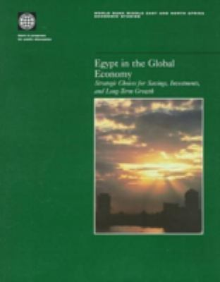 Egypt in the Global Economy: Strategic Choices for Savings, Investment, and Long-Term Growth 9780821340660