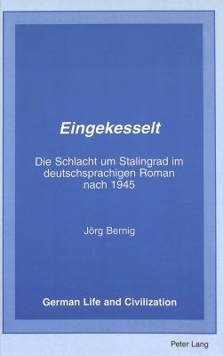 Eingekesselt: Die Schlacht Um Stalingrad Im Deutschsprachigen Roman Nach 1945 9780820436678
