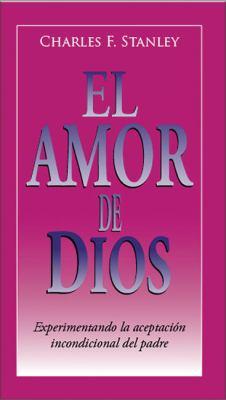 El Amor de Dios: Experimentando La Aceptaci N Incondicional del Padre 9780829746501